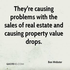 Ben Webster - They're causing problems with the sales of real estate and causing property value drops.