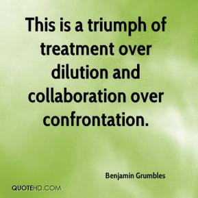 Benjamin Grumbles - This is a triumph of treatment over dilution and collaboration over confrontation.