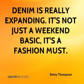 Betsy Thompson - Denim is really expanding. It's not just a weekend basic, it's a fashion must.