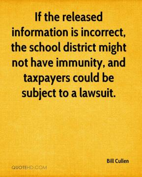 Bill Cullen - If the released information is incorrect, the school district might not have immunity, and taxpayers could be subject to a lawsuit.