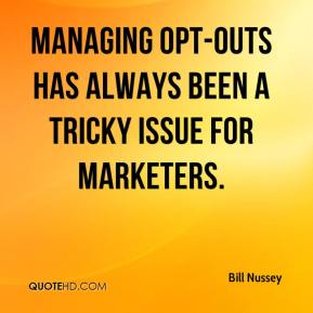 Bill Nussey - Managing opt-outs has always been a tricky issue for marketers.