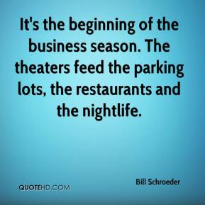 Bill Schroeder - It's the beginning of the business season. The theaters feed the parking lots, the restaurants and the nightlife.