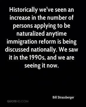 Bill Strassberger - Historically we've seen an increase in the number of persons applying to be naturalized anytime immigration reform is being discussed nationally. We saw it in the 1990s, and we are seeing it now.
