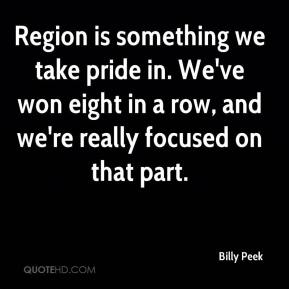 Billy Peek - Region is something we take pride in. We've won eight in a row, and we're really focused on that part.