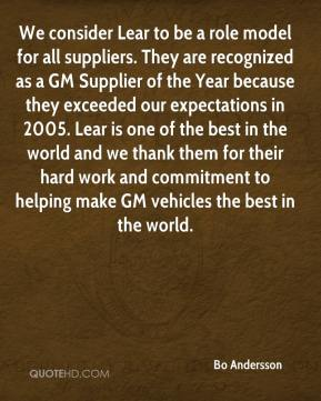 Bo Andersson - We consider Lear to be a role model for all suppliers. They are recognized as a GM Supplier of the Year because they exceeded our expectations in 2005. Lear is one of the best in the world and we thank them for their hard work and commitment to helping make GM vehicles the best in the world.