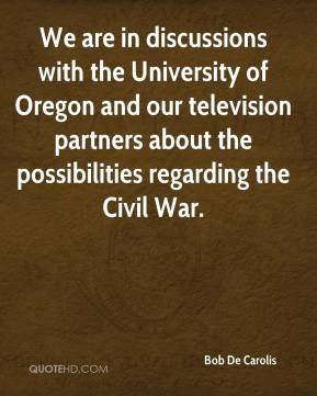 Bob De Carolis - We are in discussions with the University of Oregon and our television partners about the possibilities regarding the Civil War.