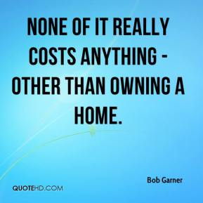 None of it really costs anything - other than owning a home.