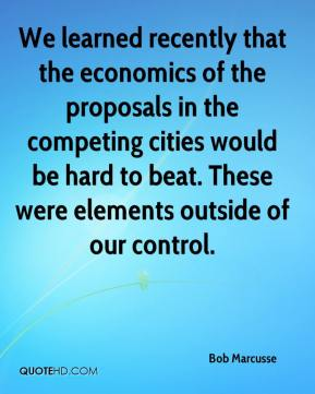 Bob Marcusse - We learned recently that the economics of the proposals in the competing cities would be hard to beat. These were elements outside of our control.