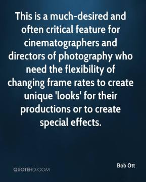 Bob Ott - This is a much-desired and often critical feature for cinematographers and directors of photography who need the flexibility of changing frame rates to create unique 'looks' for their productions or to create special effects.