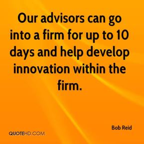 Bob Reid - Our advisors can go into a firm for up to 10 days and help develop innovation within the firm.
