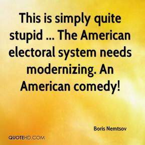Boris Nemtsov - This is simply quite stupid ... The American electoral system needs modernizing. An American comedy!