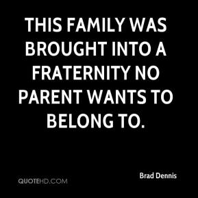 Brad Dennis - This family was brought into a fraternity no parent wants to belong to.
