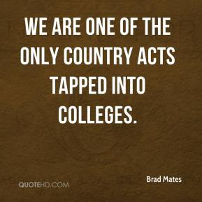 We are one of the only country acts tapped into colleges.