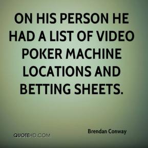 Brendan Conway - On his person he had a list of video poker machine locations and betting sheets.