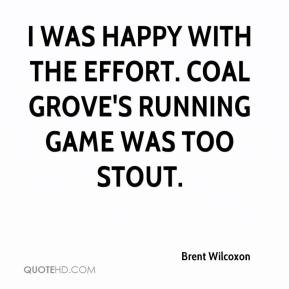 Brent Wilcoxon - I was happy with the effort. Coal Grove's running game was too stout.