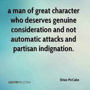 Brian McCabe - a man of great character who deserves genuine consideration and not automatic attacks and partisan indignation.