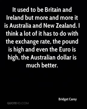 Bridget Carey - It used to be Britain and Ireland but more and more it is Australia and New Zealand. I think a lot of it has to do with the exchange rate, the pound is high and even the Euro is high, the Australian dollar is much better.