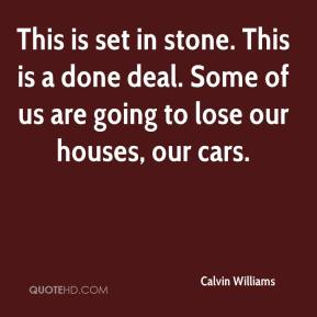 Calvin Williams - This is set in stone. This is a done deal. Some of us are going to lose our houses, our cars.