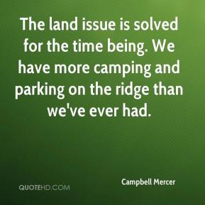 Campbell Mercer - The land issue is solved for the time being. We have more camping and parking on the ridge than we've ever had.