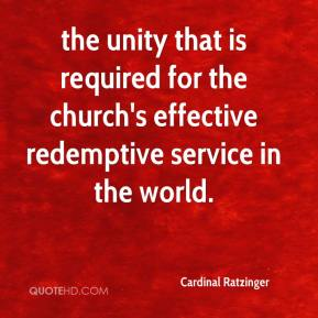 Cardinal Ratzinger - the unity that is required for the church's effective redemptive service in the world.