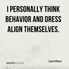 Carol Hilson - I personally think behavior and dress align themselves.