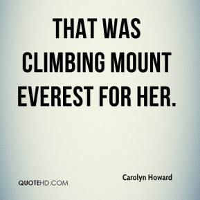 Carolyn Howard - That was climbing Mount Everest for her.