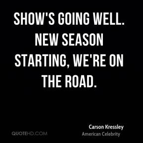 Carson Kressley - Show's going well. New season starting, we're on the road.