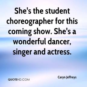 Caryn Jeffreys - She's the student choreographer for this coming show. She's a wonderful dancer, singer and actress.