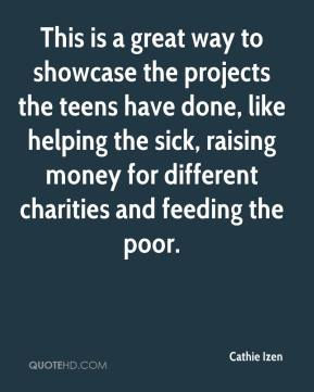 Cathie Izen - This is a great way to showcase the projects the teens have done, like helping the sick, raising money for different charities and feeding the poor.