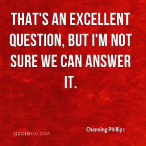 Channing Phillips - That's an excellent question, but I'm not sure we can answer it.