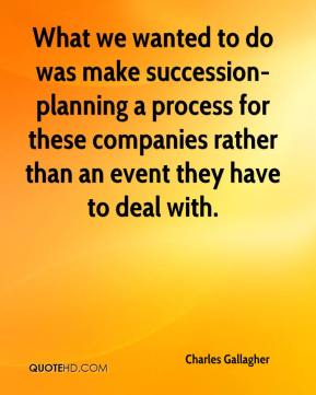 What we wanted to do was make succession-planning a process for these companies rather than an event they have to deal with.
