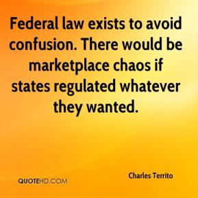 Charles Territo - Federal law exists to avoid confusion. There would be marketplace chaos if states regulated whatever they wanted.