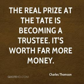 Charles Thomson - The real prize at the Tate is becoming a trustee. It's worth far more money.
