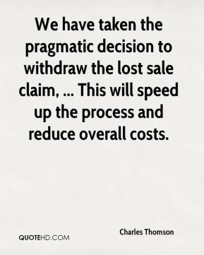 Charles Thomson - We have taken the pragmatic decision to withdraw the lost sale claim, ... This will speed up the process and reduce overall costs.