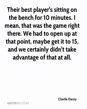 Charlie Dacey - Their best player's sitting on the bench for 10 minutes. I mean, that was the game right there. We had to open up at that point, maybe get it to 15, and we certainly didn't take advantage of that at all.