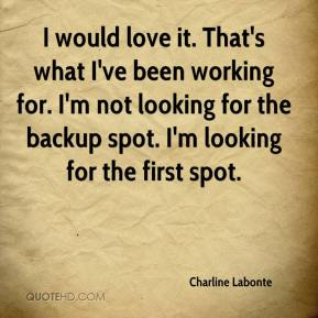 Charline Labonte - I would love it. That's what I've been working for. I'm not looking for the backup spot. I'm looking for the first spot.