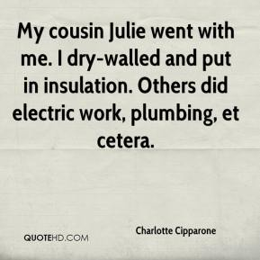 Charlotte Cipparone - My cousin Julie went with me. I dry-walled and put in insulation. Others did electric work, plumbing, et cetera.