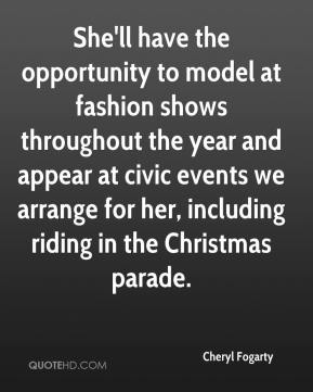 Cheryl Fogarty - She'll have the opportunity to model at fashion shows throughout the year and appear at civic events we arrange for her, including riding in the Christmas parade.