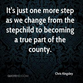 Chris Kingsley - It's just one more step as we change from the stepchild to becoming a true part of the county.