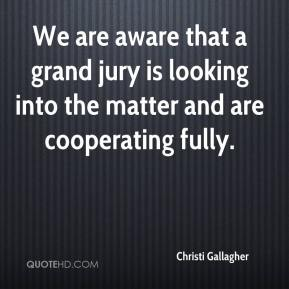 Christi Gallagher - We are aware that a grand jury is looking into the matter and are cooperating fully.