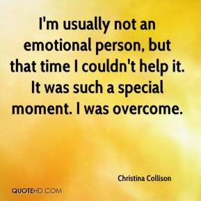 Christina Collison - I'm usually not an emotional person, but that time I couldn't help it. It was such a special moment. I was overcome.