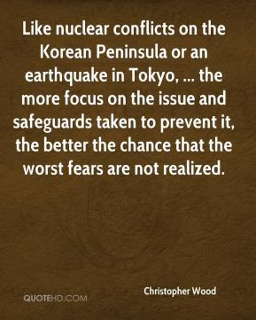 Christopher Wood - Like nuclear conflicts on the Korean Peninsula or an earthquake in Tokyo, ... the more focus on the issue and safeguards taken to prevent it, the better the chance that the worst fears are not realized.