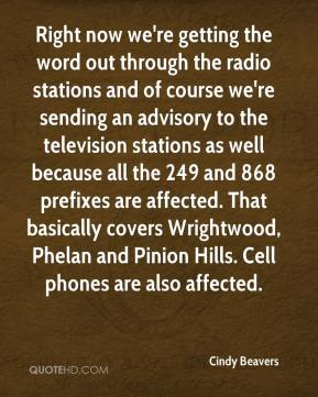 Cindy Beavers - Right now we're getting the word out through the radio stations and of course we're sending an advisory to the television stations as well because all the 249 and 868 prefixes are affected. That basically covers Wrightwood, Phelan and Pinion Hills. Cell phones are also affected.