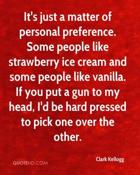Clark Kellogg - It's just a matter of personal preference. Some people like strawberry ice cream and some people like vanilla. If you put a gun to my head, I'd be hard pressed to pick one over the other.