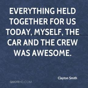 Clayton Smith - Everything held together for us today, myself, the car and the crew was awesome.