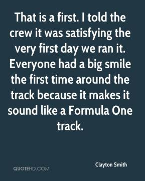 Clayton Smith - That is a first. I told the crew it was satisfying the very first day we ran it. Everyone had a big smile the first time around the track because it makes it sound like a Formula One track.
