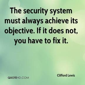 Clifford Lewis - The security system must always achieve its objective. If it does not, you have to fix it.