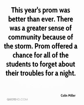 Colin Miller - This year's prom was better than ever. There was a greater sense of community because of the storm. Prom offered a chance for all of the students to forget about their troubles for a night.