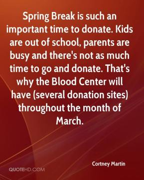 Spring Break is such an important time to donate. Kids are out of school, parents are busy and there's not as much time to go and donate. That's why the Blood Center will have (several donation sites) throughout the month of March.
