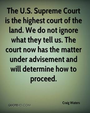 Craig Waters - The U.S. Supreme Court is the highest court of the land. We do not ignore what they tell us. The court now has the matter under advisement and will determine how to proceed.